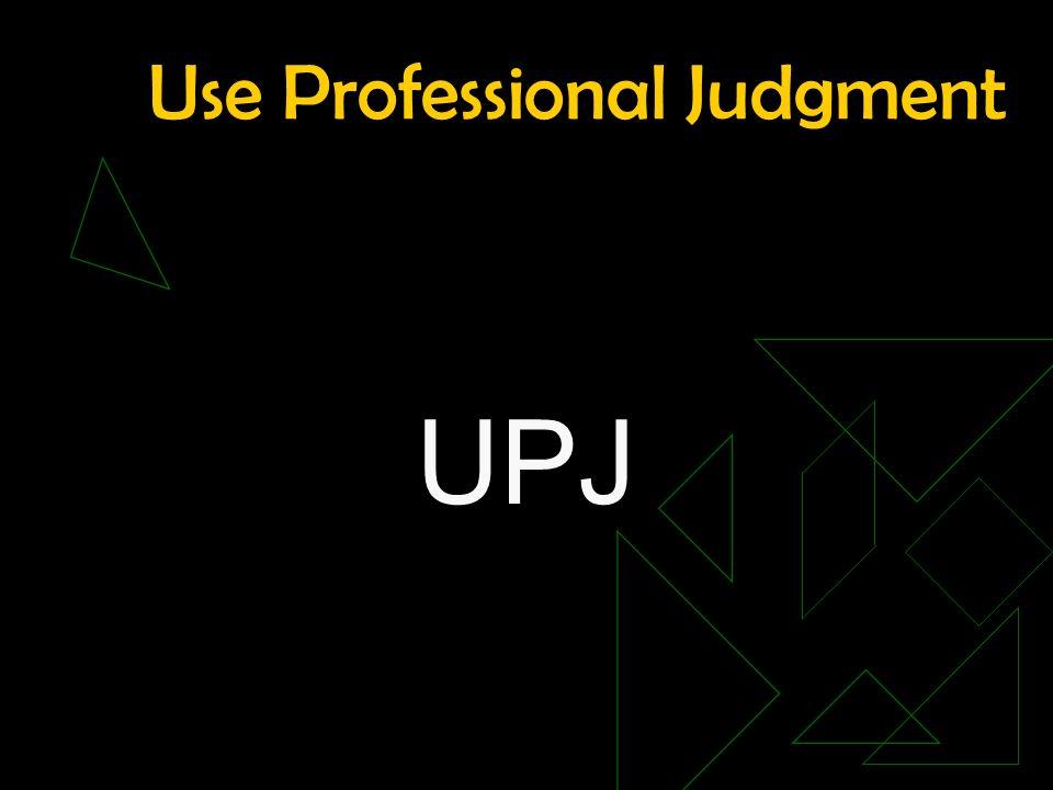 Use Professional Judgment UPJ