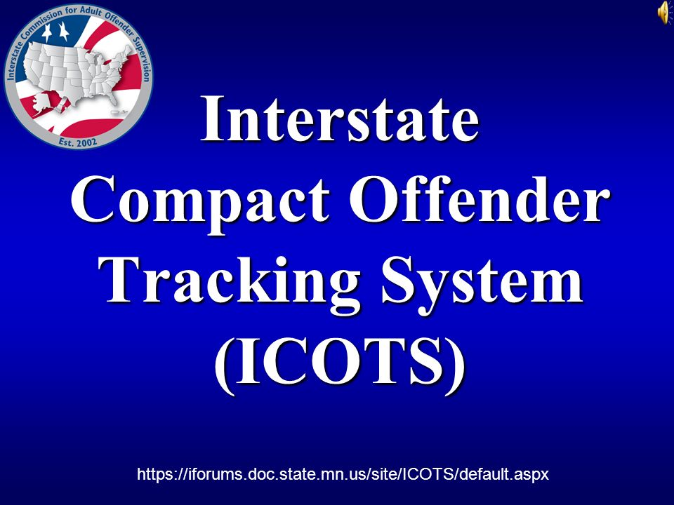 Interstate Compact Offender Tracking System (ICOTS) https://iforums.doc.state.mn.us/site/ICOTS/default.aspx