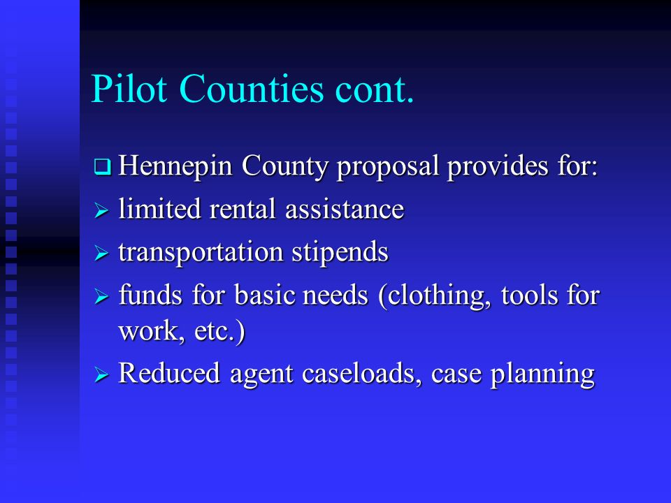 Pilot Counties cont. Hennepin County proposal provides for: Hennepin County proposal provides for: limited rental assistance limited rental assistance