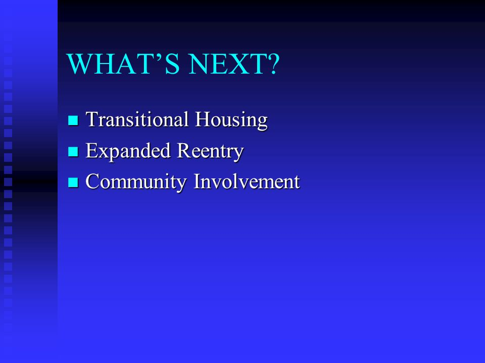 WHATS NEXT? Transitional Housing Transitional Housing Expanded Reentry Expanded Reentry Community Involvement Community Involvement