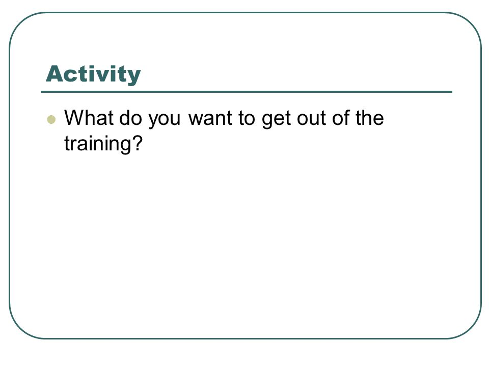 Activity What do you want to get out of the training?