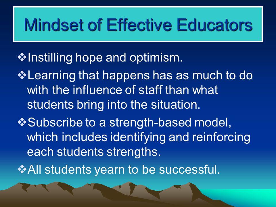 Mindset of Effective Educators Instilling hope and optimism.