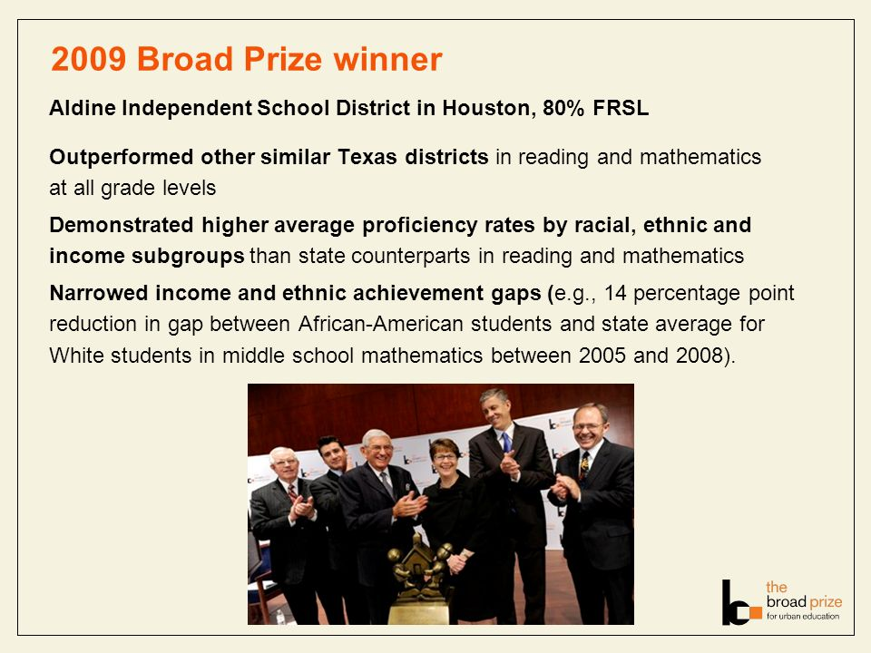 2009 Broad Prize winner Aldine Independent School District in Houston, 80% FRSL Outperformed other similar Texas districts in reading and mathematics
