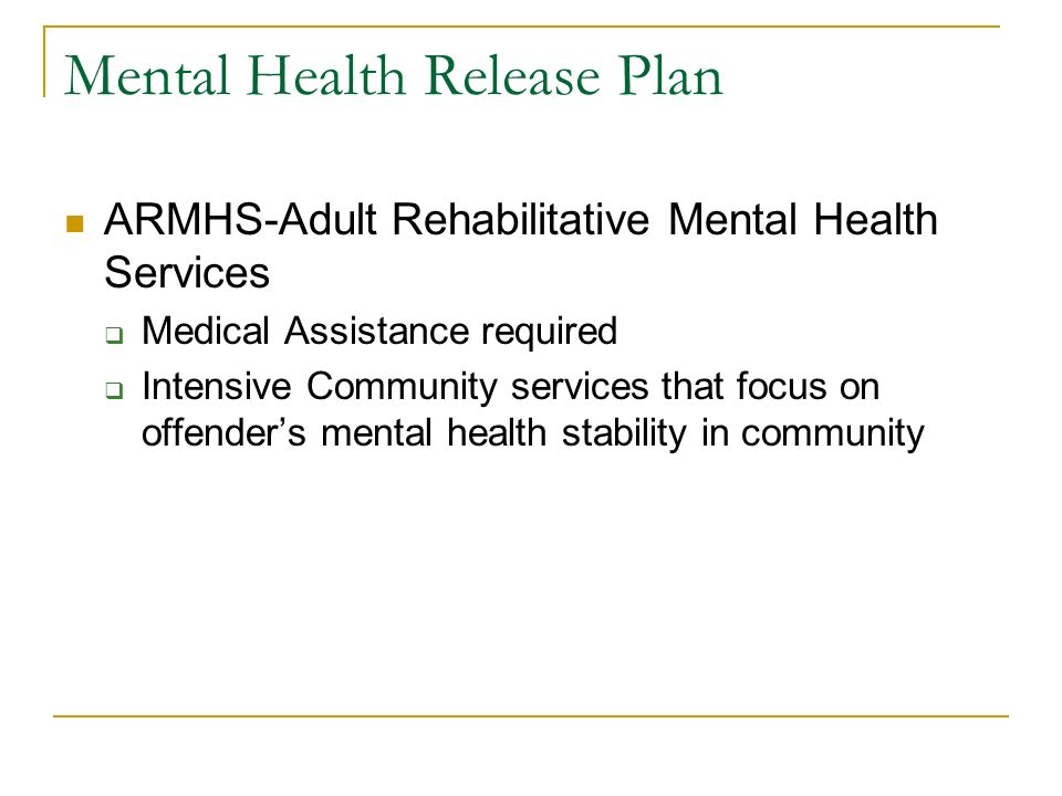 Mental Health Release Plan ARMHS-Adult Rehabilitative Mental Health Services Medical Assistance required Intensive Community services that focus on of