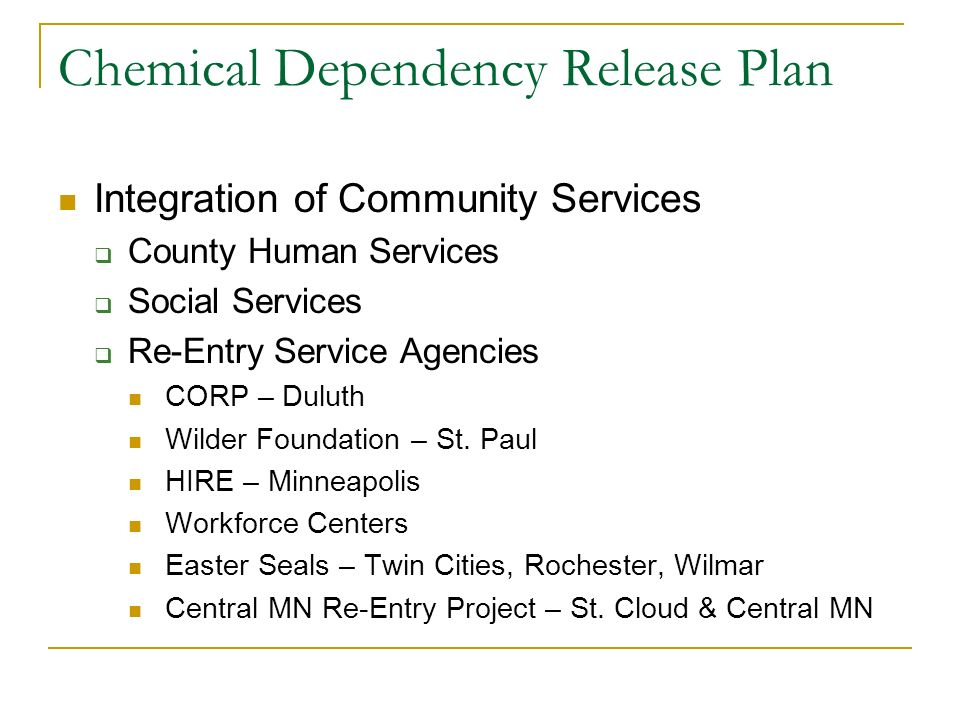 Chemical Dependency Release Plan Integration of Community Services County Human Services Social Services Re-Entry Service Agencies CORP – Duluth Wilde