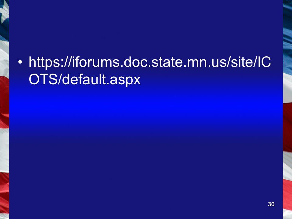 30 https://iforums.doc.state.mn.us/site/IC OTS/default.aspx
