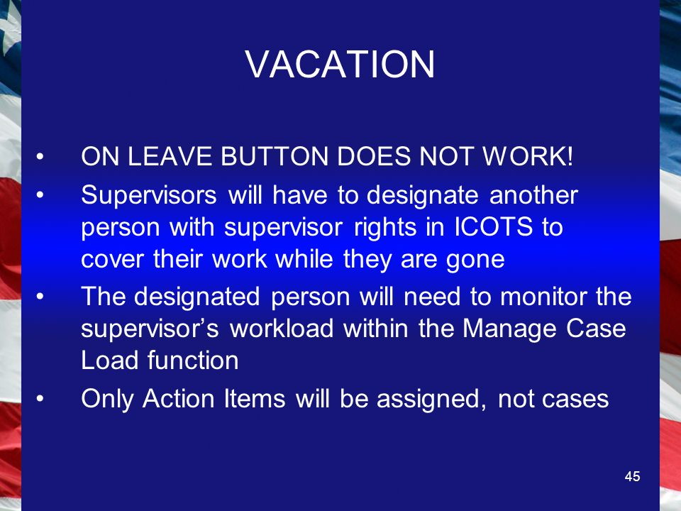 45 VACATION ON LEAVE BUTTON DOES NOT WORK.