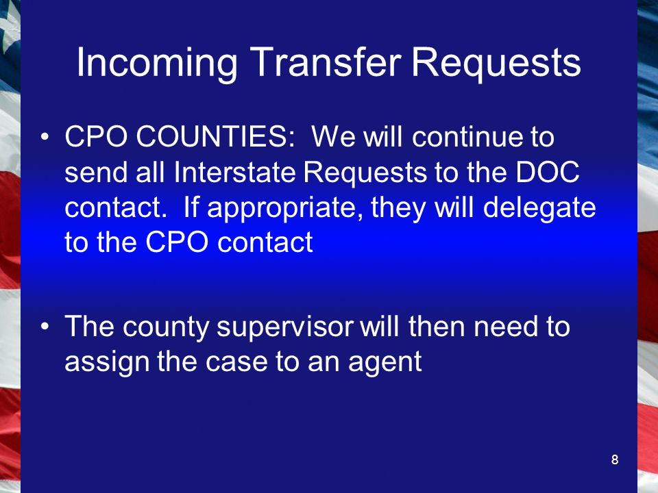 9 REPLY to TRANSFER REQUEST On all accepted incoming cases, an email shall be sent to the Interstate Office noting whether or not the offender requires Community Notification –Be sure to include the offenders name in the email Acceptances will not be processed until an email is received