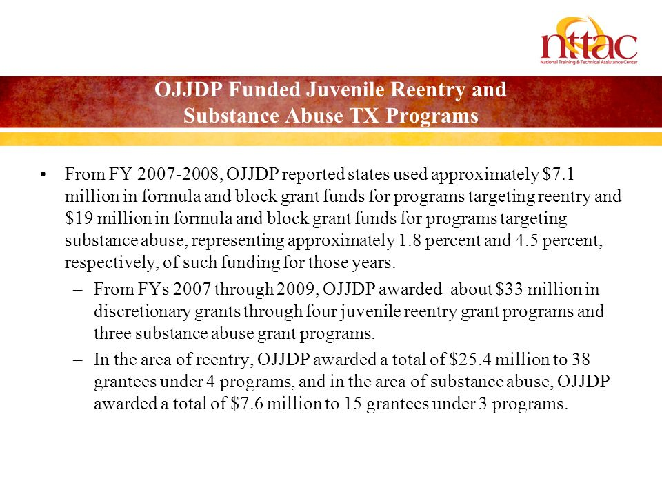 OJJDP Funded Juvenile Reentry and Substance Abuse TX Programs From FY 2007-2008, OJJDP reported states used approximately $7.1 million in formula and
