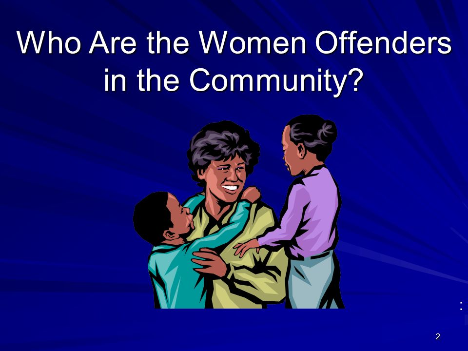 2 Who Are the Women Offenders in the Community :