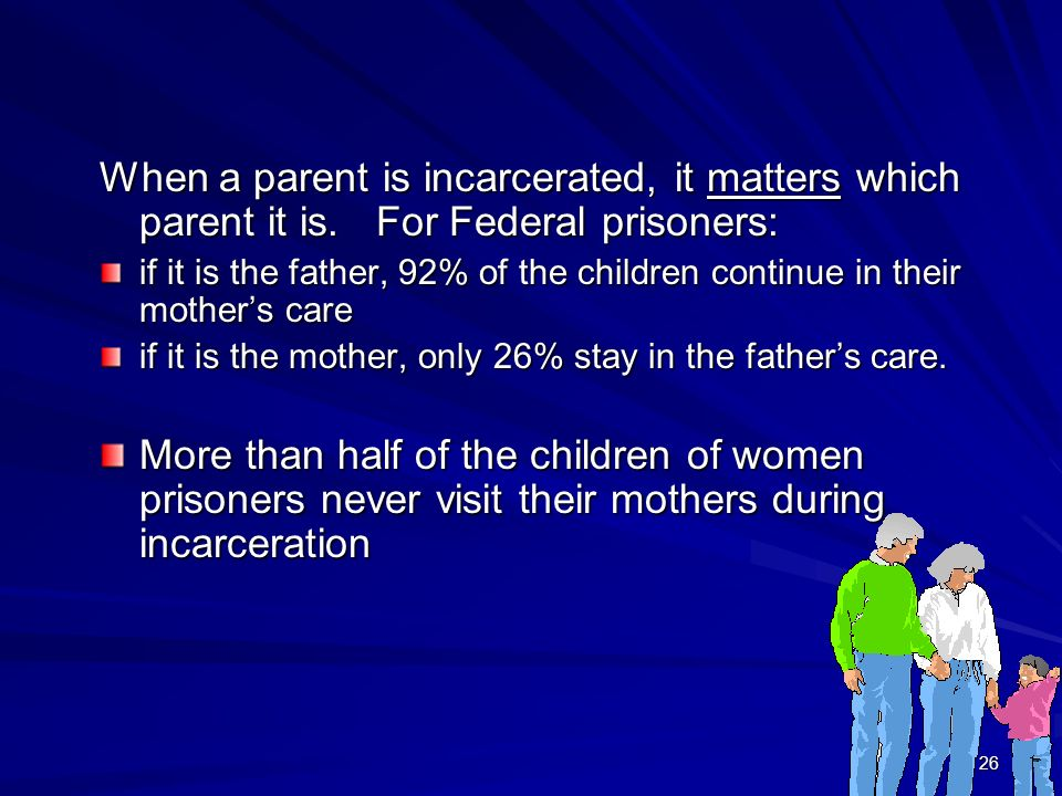 26 When a parent is incarcerated, it matters which parent it is.