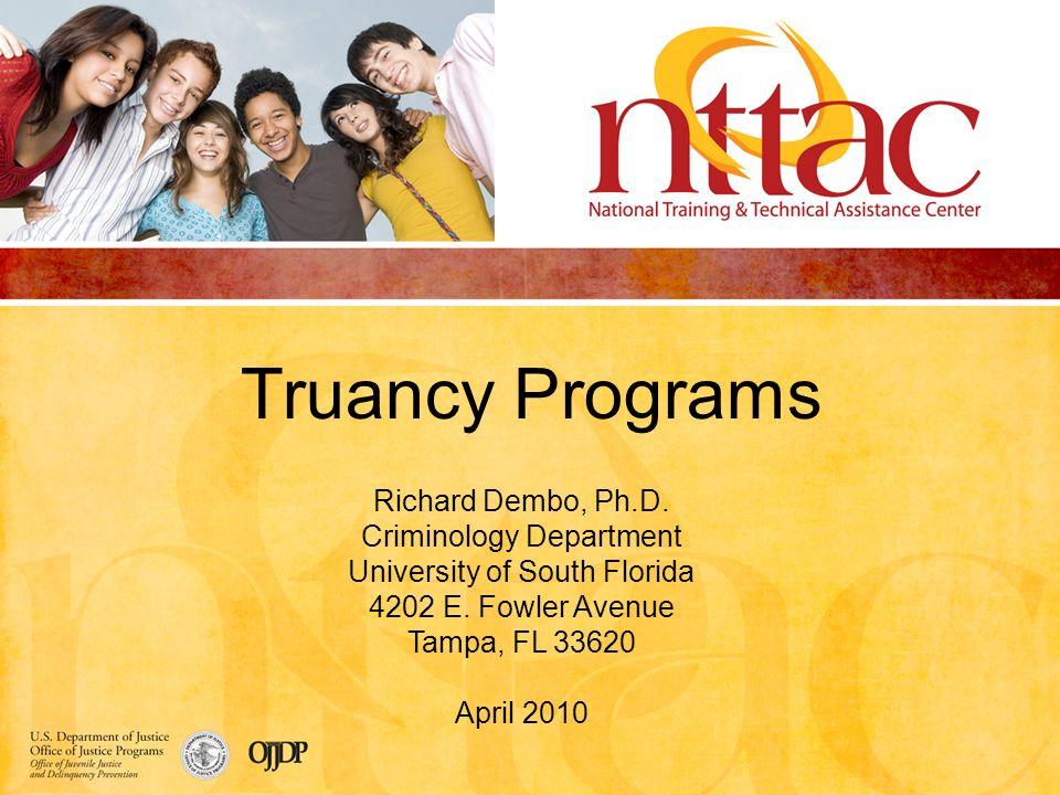 Truancy Programs Richard Dembo, Ph.D. Criminology Department University of South Florida 4202 E.