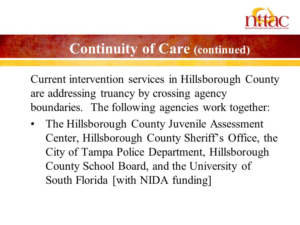 Continuity of Care (continued) Current intervention services in Hillsborough County are addressing truancy by crossing agency boundaries.