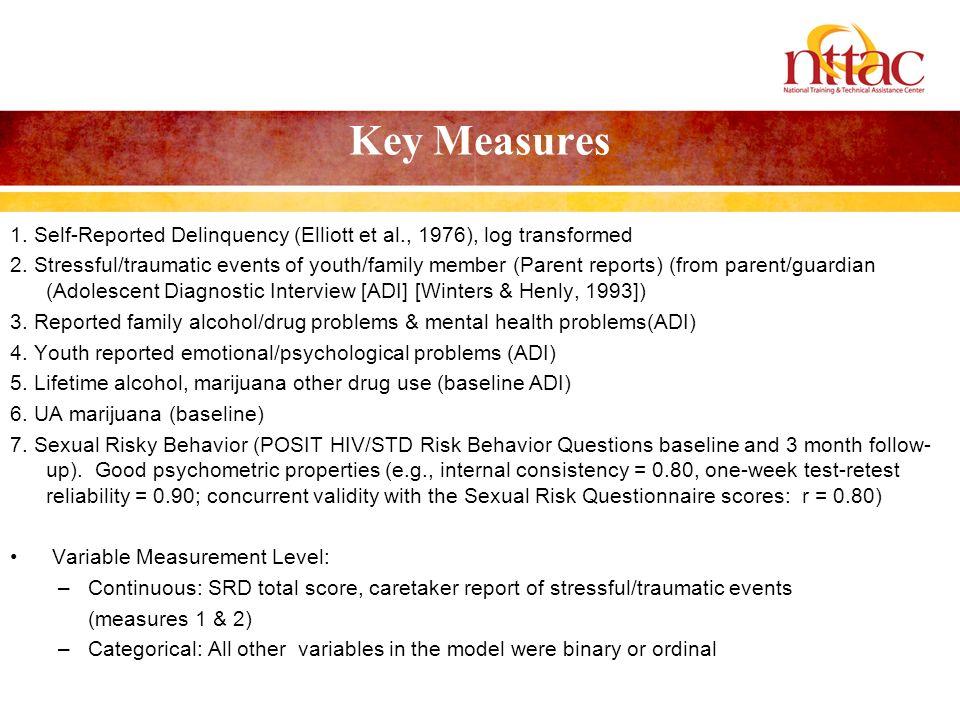 Key Measures 1. Self-Reported Delinquency (Elliott et al., 1976), log transformed 2.