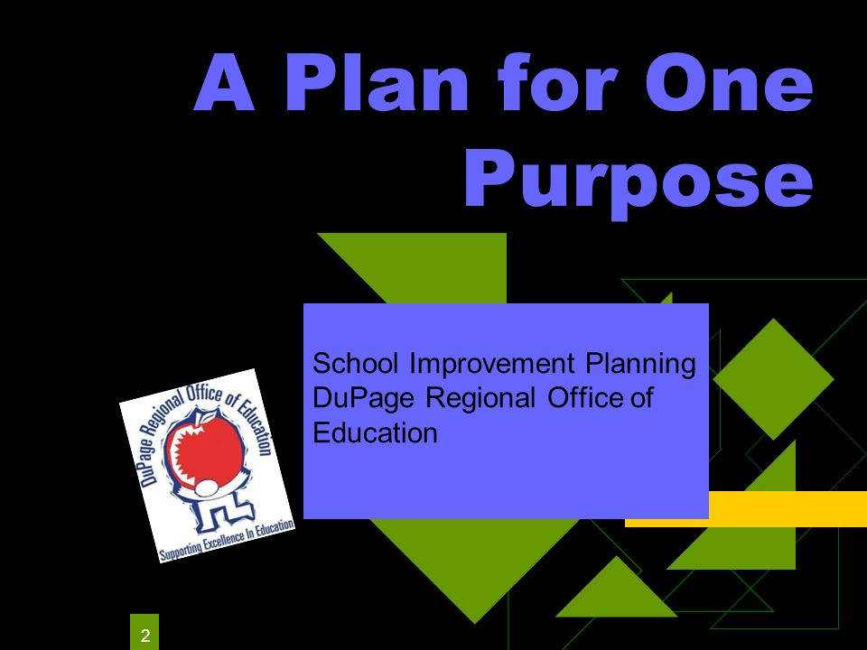 2 A Plan for One Purpose School Improvement Planning DuPage Regional Office of Education