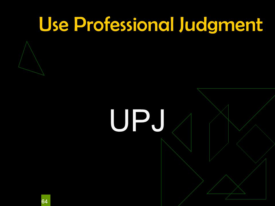64 Use Professional Judgment UPJ