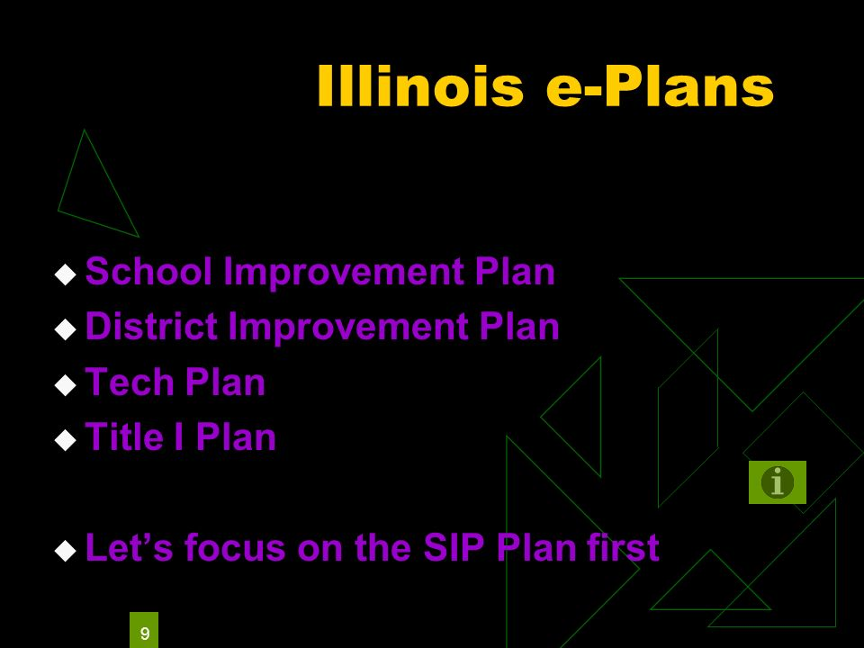 9 Illinois e-Plans School Improvement Plan District Improvement Plan Tech Plan Title I Plan Lets focus on the SIP Plan first