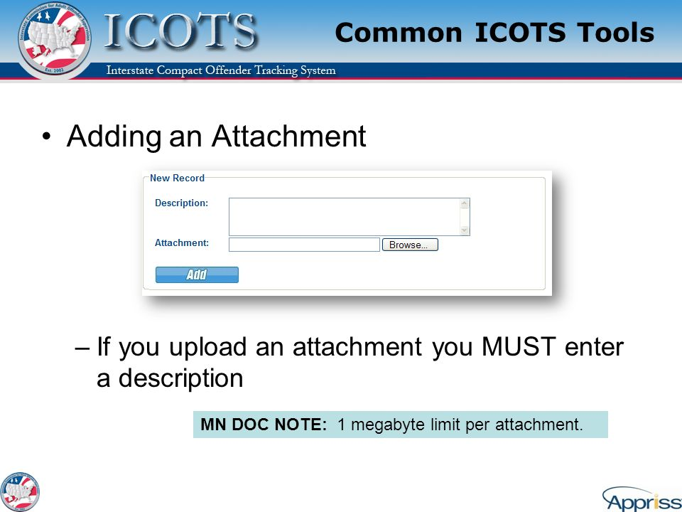 Common ICOTS Tools Adding an Attachment –If you upload an attachment you MUST enter a description MN DOC NOTE: 1 megabyte limit per attachment.