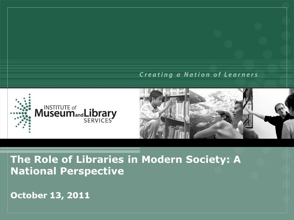 The Role of Libraries in Modern Society: A National Perspective October 13, 2011