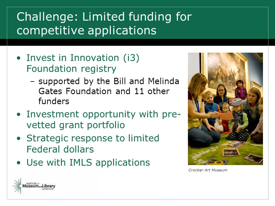 Challenge: Limited funding for competitive applications Invest in Innovation (i3) Foundation registry –supported by the Bill and Melinda Gates Foundat