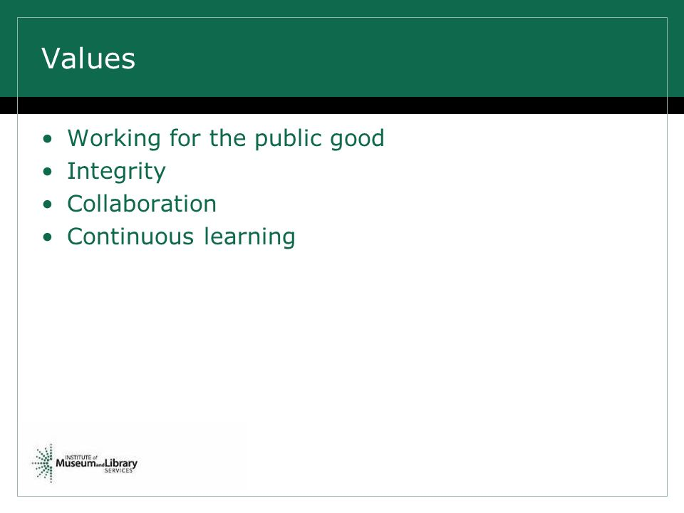 Values Working for the public good Integrity Collaboration Continuous learning