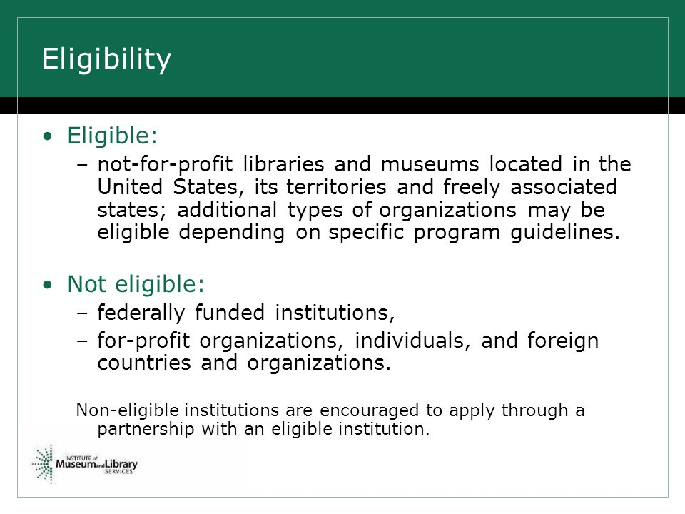 Eligibility Eligible: –not-for-profit libraries and museums located in the United States, its territories and freely associated states; additional typ