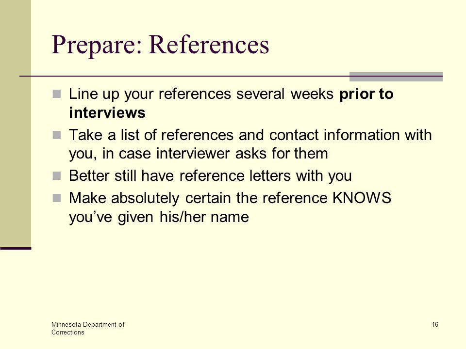 Minnesota Department of Corrections 16 Prepare: References Line up your references several weeks prior to interviews Take a list of references and con