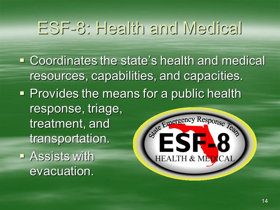 14 ESF-8: Health and Medical Coordinates the states health and medical resources, capabilities, and capacities. Coordinates the states health and medi