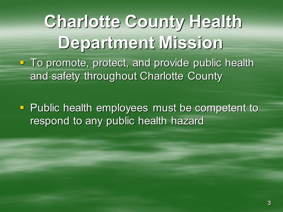 3 Charlotte County Health Department Mission Charlotte County Health Department Mission To promote, protect, and provide public health and safety thro