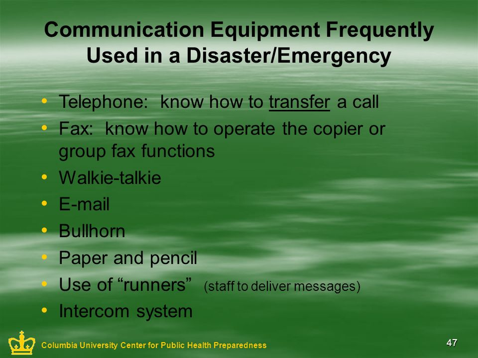 47 Communication Equipment Frequently Used in a Disaster/Emergency Telephone: know how to transfer a call Fax: know how to operate the copier or group