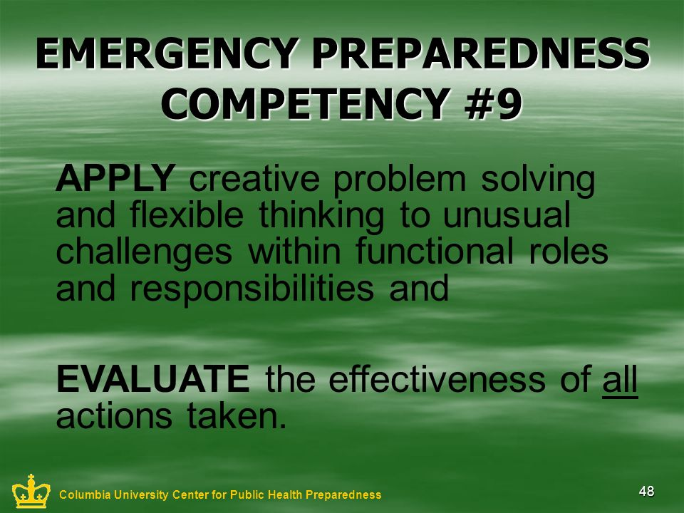 48 EMERGENCY PREPAREDNESS COMPETENCY #9 APPLY creative problem solving and flexible thinking to unusual challenges within functional roles and respons