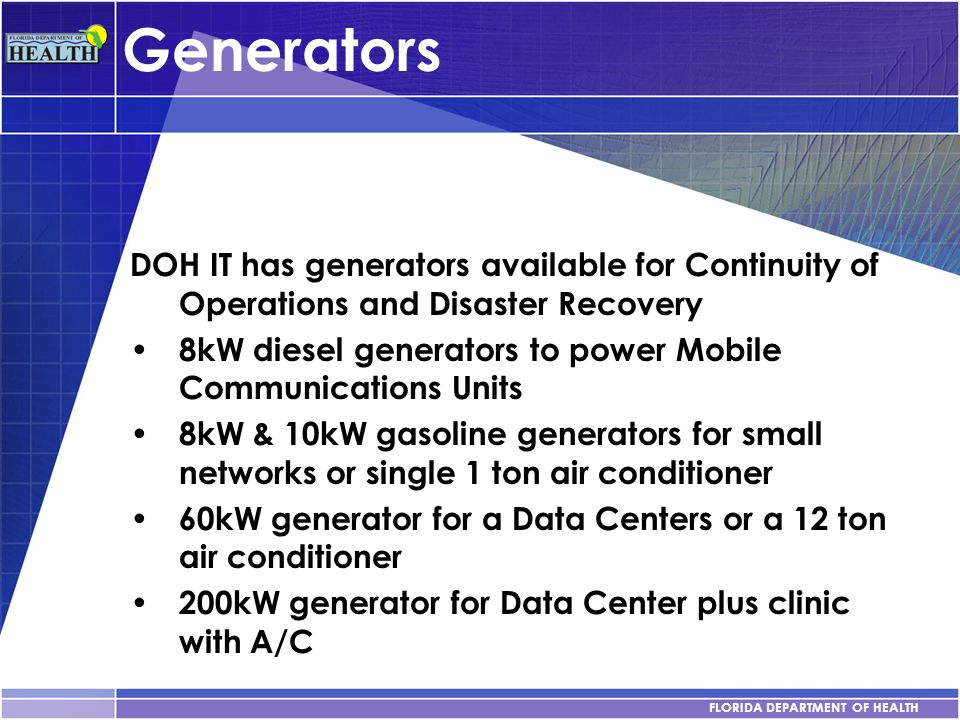 FLORIDA DEPARTMENT OF HEALTH Generators DOH IT has generators available for Continuity of Operations and Disaster Recovery 8kW diesel generators to po