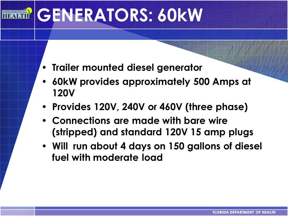 FLORIDA DEPARTMENT OF HEALTH GENERATORS: 60kW Trailer mounted diesel generator 60kW provides approximately 500 Amps at 120V Provides 120V, 240V or 460