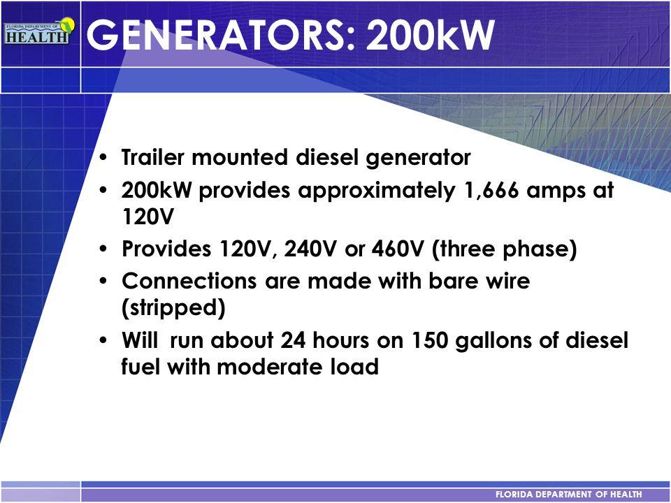 FLORIDA DEPARTMENT OF HEALTH GENERATORS: 200kW Trailer mounted diesel generator 200kW provides approximately 1,666 amps at 120V Provides 120V, 240V or