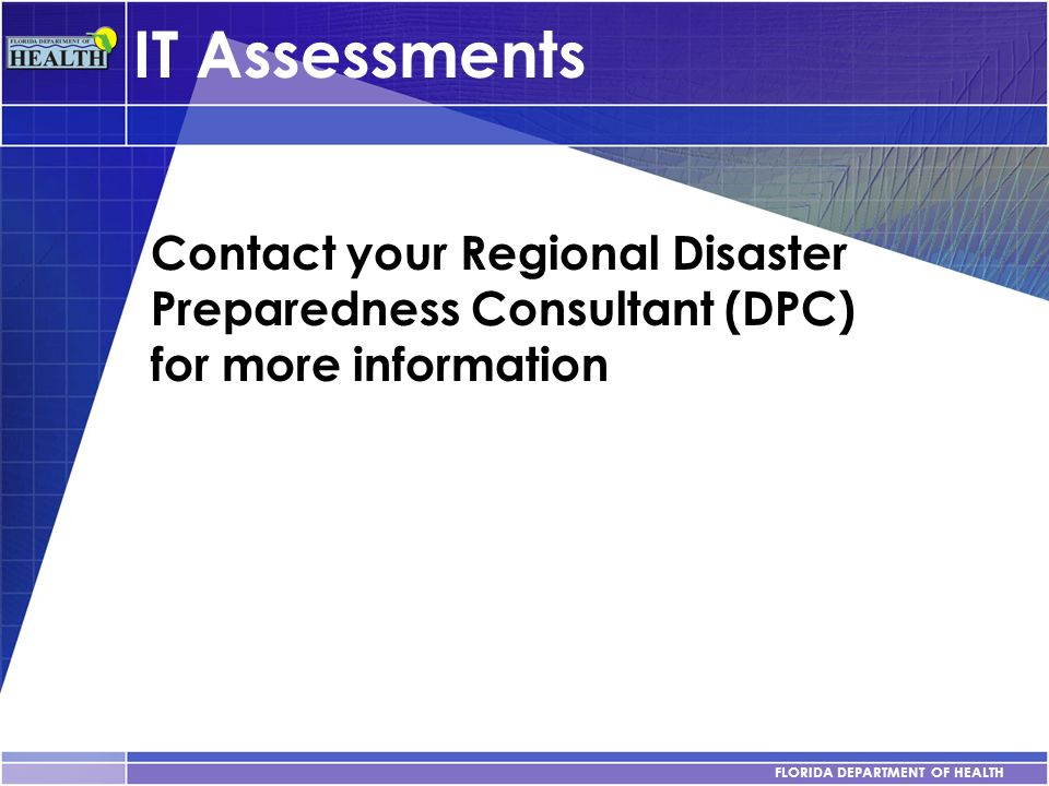 FLORIDA DEPARTMENT OF HEALTH IT Assessments Contact your Regional Disaster Preparedness Consultant (DPC) for more information