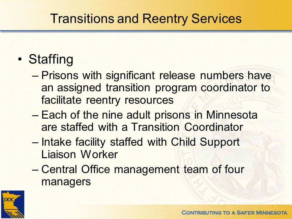 Transitions and Reentry Services Staffing –Prisons with significant release numbers have an assigned transition program coordinator to facilitate reen