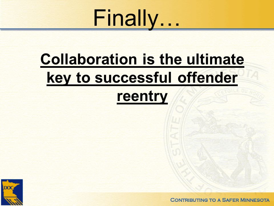 Finally… Collaboration is the ultimate key to successful offender reentry