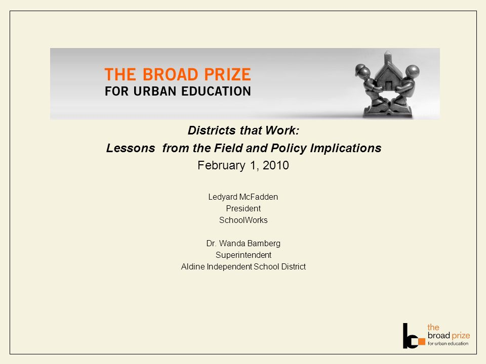 Districts that Work: Lessons from the Field and Policy Implications February 1, 2010 Ledyard McFadden President SchoolWorks Dr. Wanda Bamberg Superint