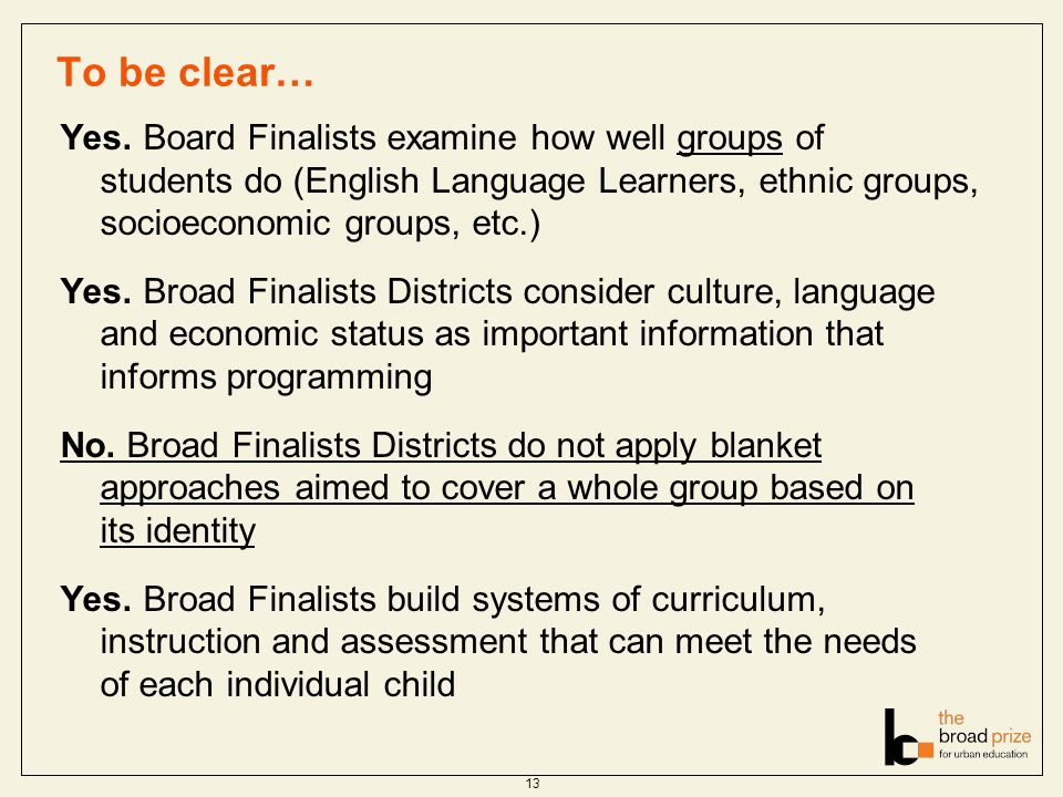 To be clear… Yes. Board Finalists examine how well groups of students do (English Language Learners, ethnic groups, socioeconomic groups, etc.) Yes. B