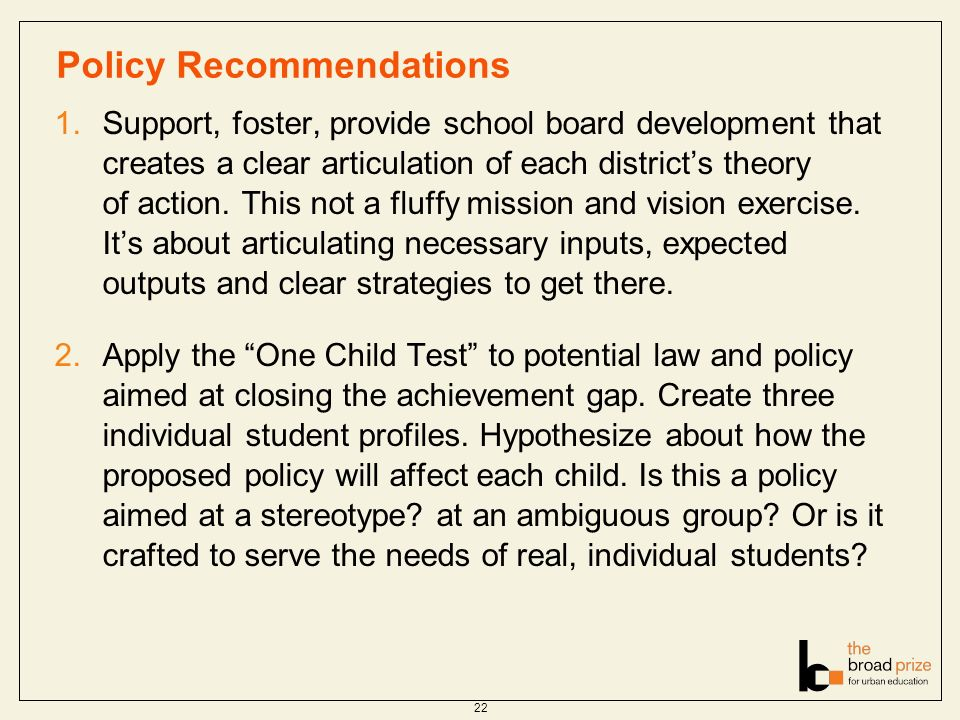 Policy Recommendations 1.Support, foster, provide school board development that creates a clear articulation of each districts theory of action.