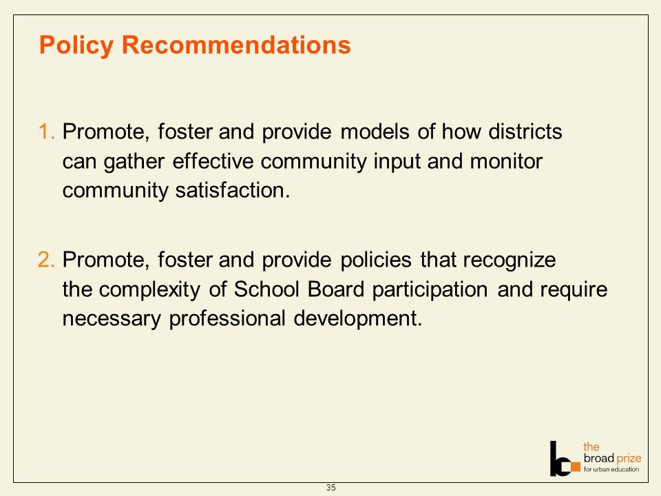 Policy Recommendations 1.Promote, foster and provide models of how districts can gather effective community input and monitor community satisfaction.