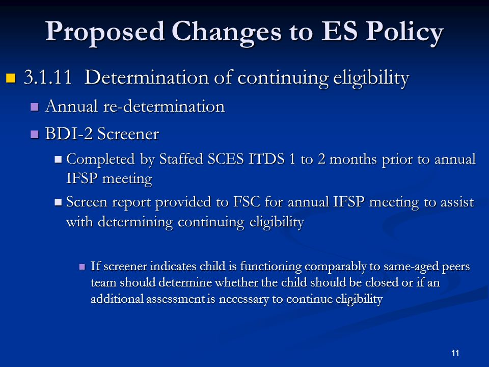 10 Proposed Changes to ES Policy Eligibility based ICO is ONLY allowed at the INITIAL determination of eligibility
