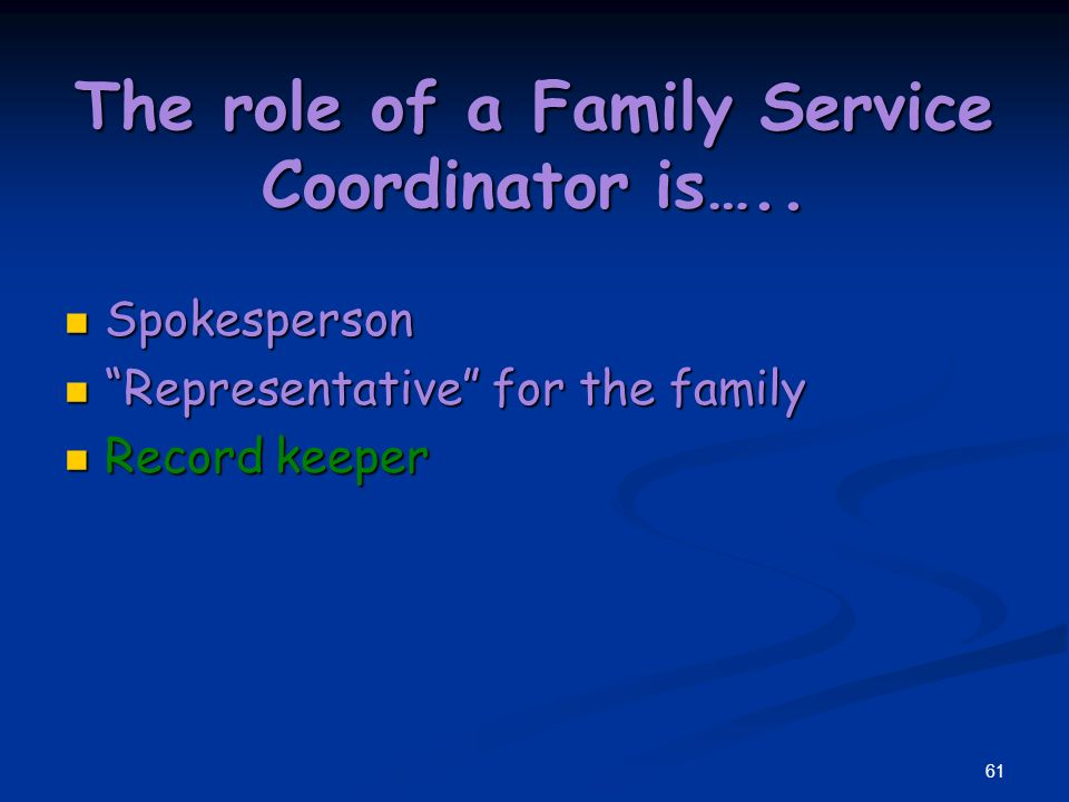 60 The role of a Family Service Coordinator is…..