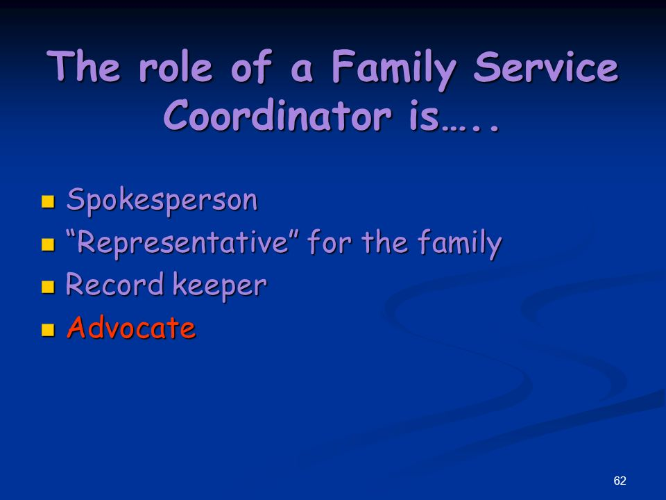 61 The role of a Family Service Coordinator is…..