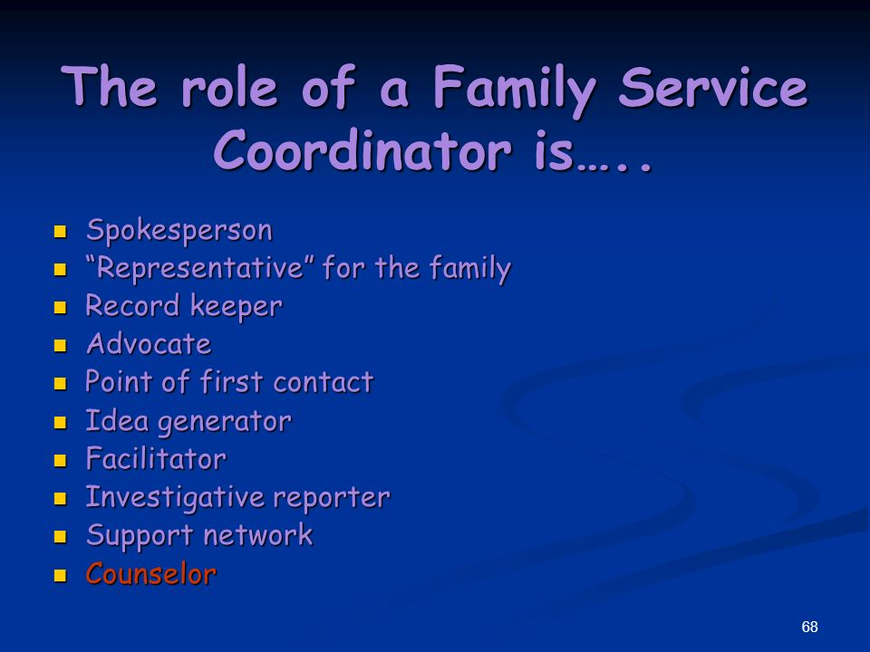67 The role of a Family Service Coordinator is…..