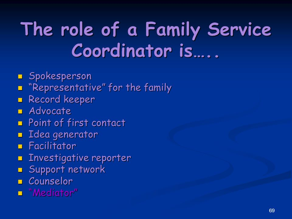 68 The role of a Family Service Coordinator is…..