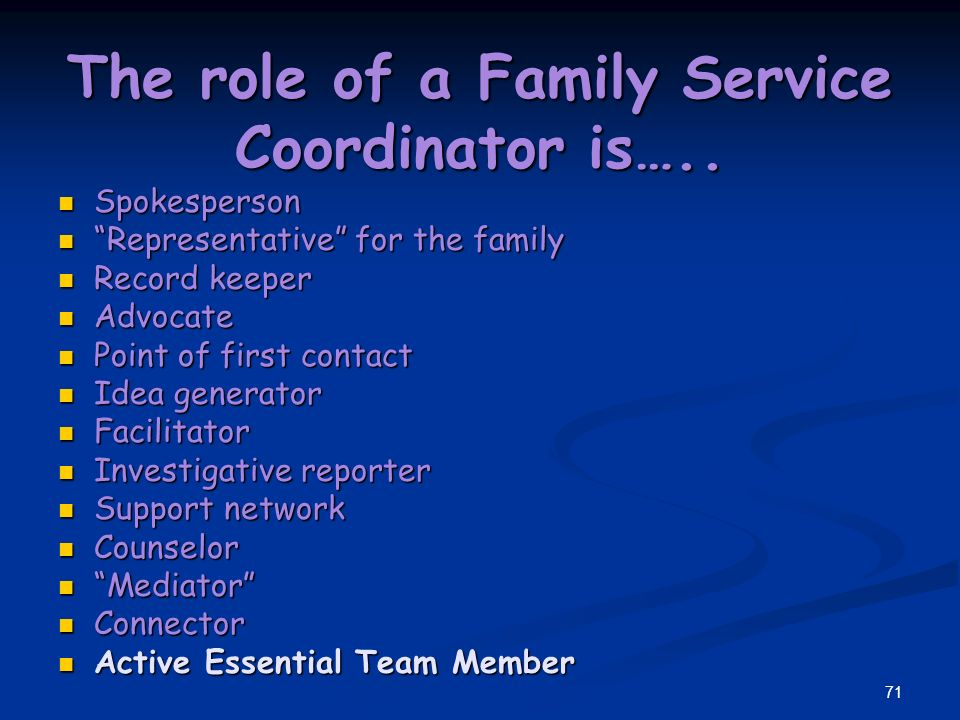 70 The role of a Family Service Coordinator is…..