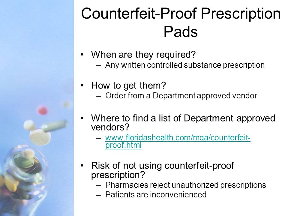 Counterfeit-Proof Prescription Pads When are they required? –Any written controlled substance prescription How to get them? –Order from a Department a
