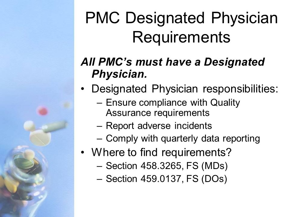 PMC Designated Physician Requirements All PMCs must have a Designated Physician. Designated Physician responsibilities: –Ensure compliance with Qualit