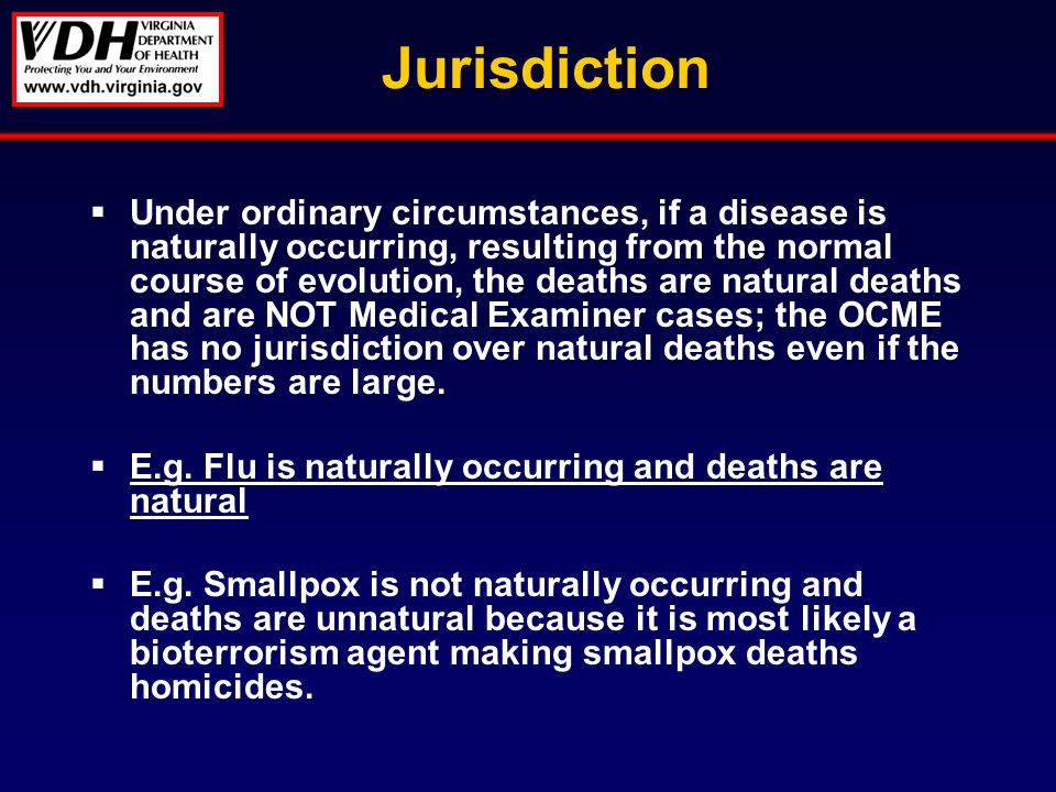 Jurisdiction Under ordinary circumstances, if a disease is naturally occurring, resulting from the normal course of evolution, the deaths are natural